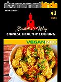BUDDHA'S WAY: CHINESE HEALTHY COOKING (VEGAN VEGETARIAN RECIPE COOKBOOK): VEGANIZED  (English Edition)