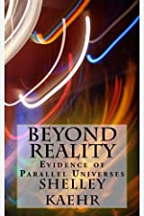 Beyond Reality: Evidence of Parallel Universes Kindle Edition