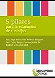 5 pilares para la educación de tus hijos (Spanish Edition)