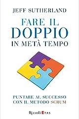 Fare il doppio in metà tempo: Puntare al successo con il metodo Scrum (Italian Edition) Kindle Edition