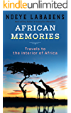 African Memories: Travels to the interior of Africa (Travels and Adventures of Ndeye Labadens Book 3) (English Edition)