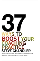 37 Ways to BOOST Your Coaching Practice: PLUS: the 17 Lies That Hold Coaches Back and the Truth That Sets Them Free! Kindle Edition