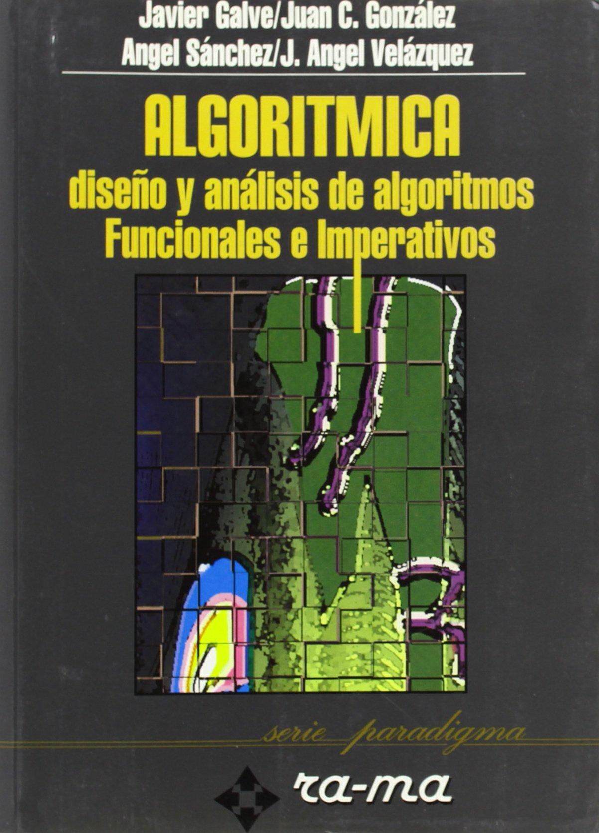 Algorítmica. Diseño y análisis de algoritmos Funcionales e imperativos. Tapa blanda – 15 sep 1993 Galve González Sanchez Velazquez
