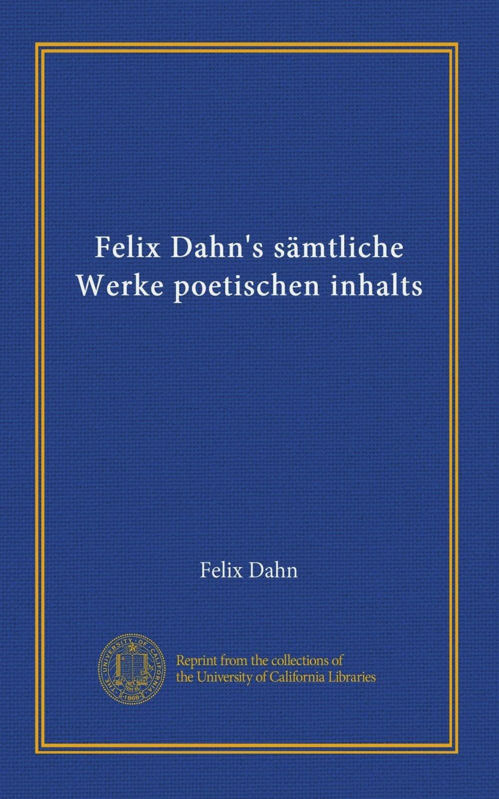 Felix Dahn's sämtliche Werke poetischen inhalts (German Edition) PDF