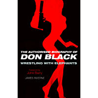 Wrestling with Elephants: The Biography of Don Black