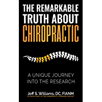 The Remarkable Truth About Chiropractic: A Unique Journey Into The Research (English Edition)