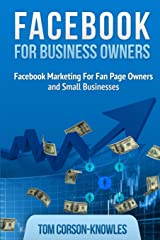 Facebook for Business Owners: Facebook Marketing For Fan Page Owners and Small Businesses (Social Media Marketing) Paperback