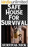 Safe House For Survival: The Ultimate Beginner's Guide On How To Plan, Stockpile, and Maintain A Survival Safe House (English Edition)