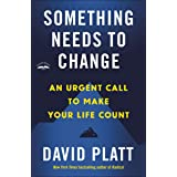 Something Needs to Change: An Urgent Call to Make Your Life Count