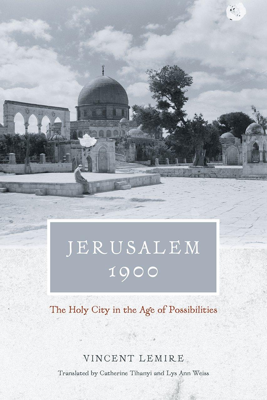 Jerusalem 1900: The Holy City in the Age of Possibilities por Vincent Lemire