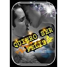 Quiero Ser Feliz. (Novela Gay): Invitame a ser parte de tu vida, TE AMO (Spanish Edition) Nov 13, 2014