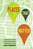 Places That Matter: Knowing Your Neighborhood through Data