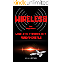Wireless For Beginners: Wireless Technology Fundamentals
