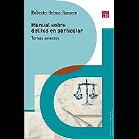 Manual sobre delitos en particular. Temas selectos (Politica y Derecho)