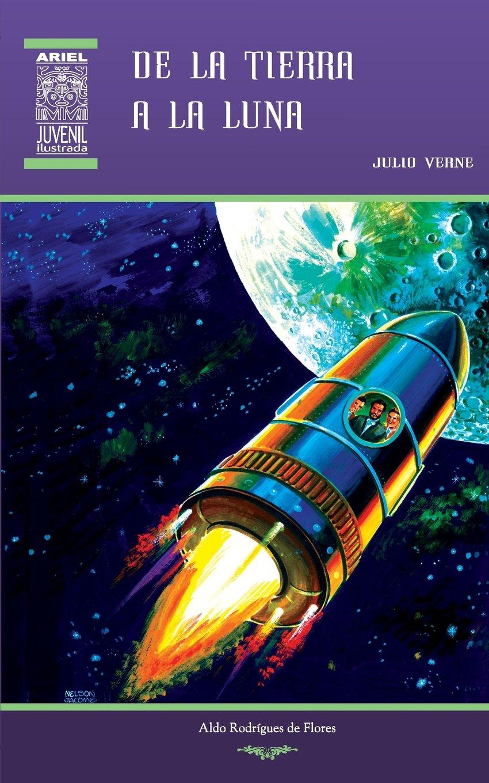 De la Tierra a la Luna: Volume 30 (Ariel Juvenil): Amazon.es: Julio Verne, Aldo Rodríguez de Flores, Jesús Durán, Nelson Jácome, Rafael Díaz Ycaza: Libros