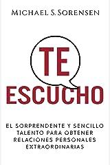 Te Escucho: El sorprendente y sencillo talento para  obtener relaciones personales extraordinarias (Spanish Edition) Kindle Edition