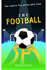 The Football Spy: (Football book for kids 7-13) (The Charlie Fry Series 4) Kindle Edition