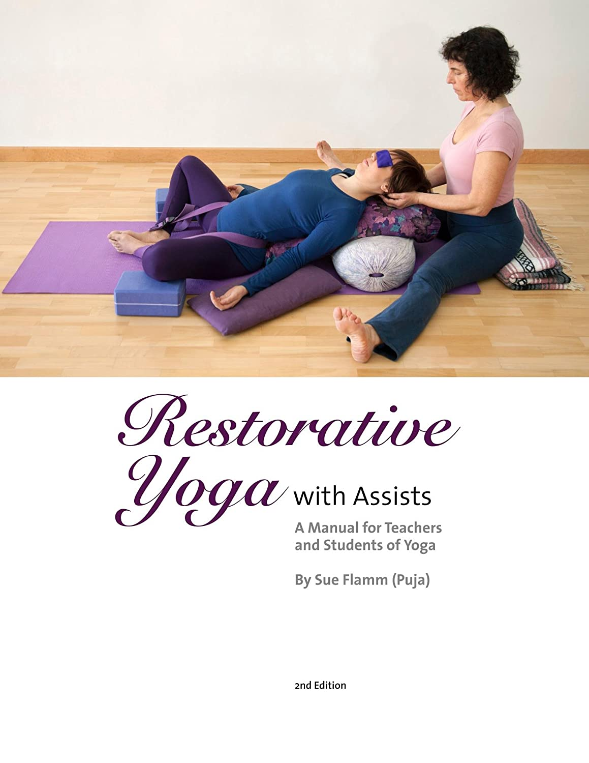 Restorative Yoga with Assists: A Manual for Teachers and ...