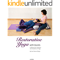 Restorative Yoga with Assists: A Manual for Teachers and Students of Yoga
