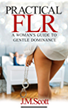 Practical FLR: A Woman's Guide To Gentle Dominance (English Edition)