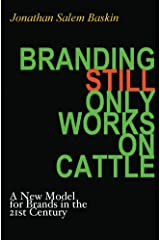 Branding Still Only Works on Cattle: A New Model for Brands in the 21st Century Kindle Edition