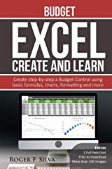 Excel Create and Learn - Budget: Create Step-by-step a Budget Control. Extras: more than 100 images and, 2 Full Exercises. Paperback