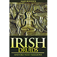 IRISH DRUIDS AND OLD IRISH RELIGIONS (The Celtic Mythology of Superstitions, Magic, Gods, Worship, Sacred Beliefs, Isle of Man, & etc) - Annotated Who are Celts' People?