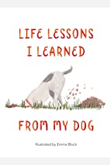 Life Lessons I Learned from my Dog Kindle Edition
