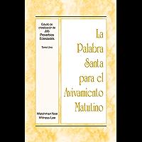 La Palabra Santa para el Avivamiento Matutino - Estudio de cristalización de Job, Proverbios, Eclesiastés, Tomo 1