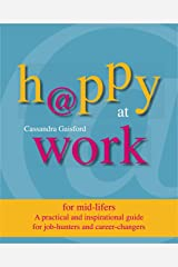 Happy at Work: for mid-lifers: A practical and inspirational guide for job-Hunters and career-changers Kindle Edition