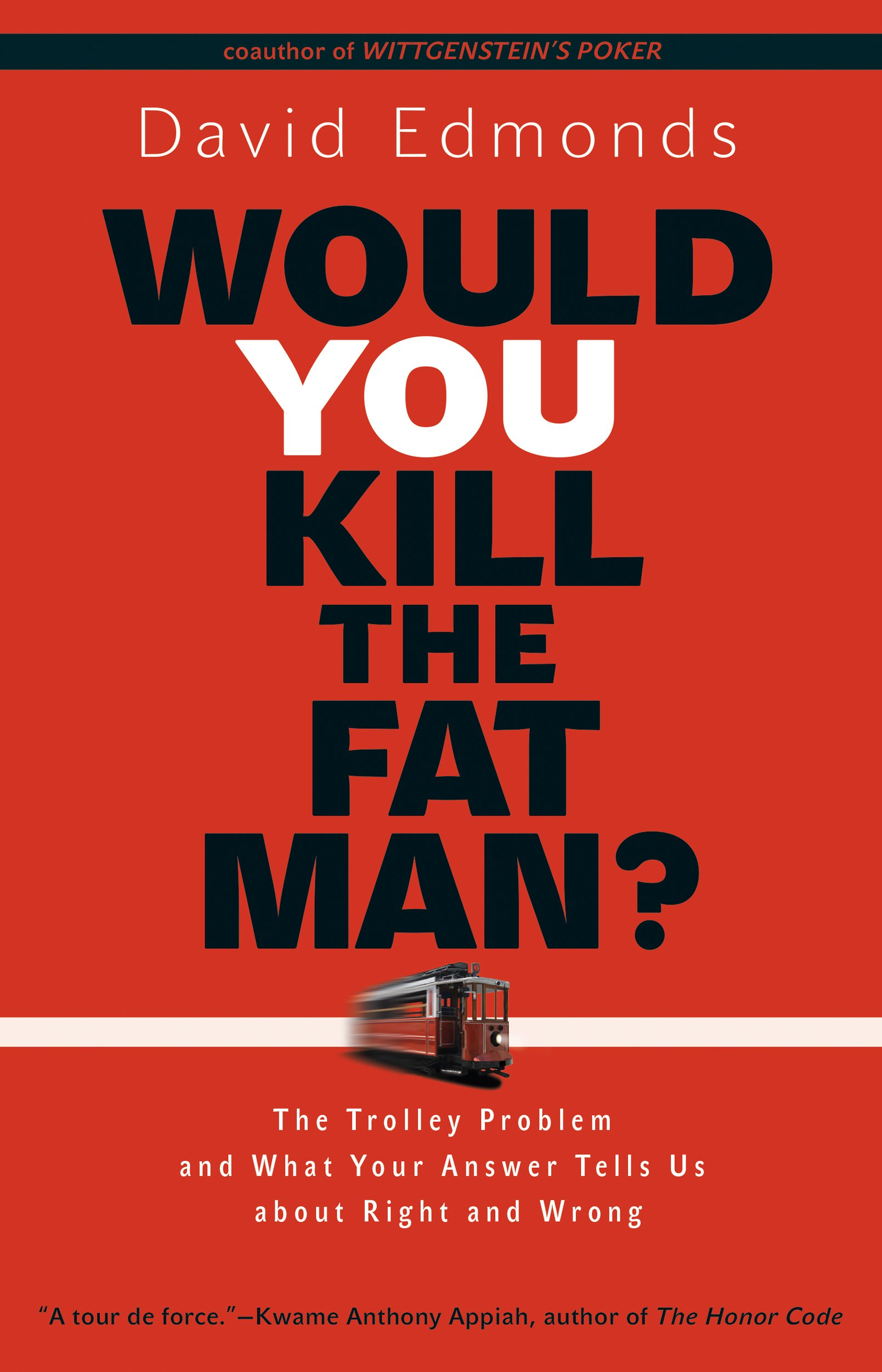 Would you kill the fat man the trolley problem and what your would you kill the fat man the trolley problem and what your answer tells us about right and wrong david edmonds 9780691165639 amazon books fandeluxe Gallery