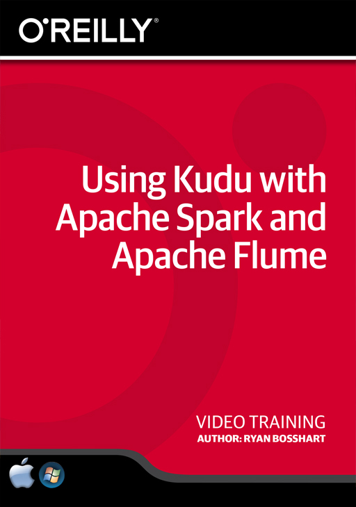Using Kudu with Apache Spark and Apache Flume [Online Code] by O'Reilly Media