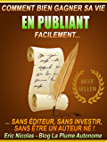 Comment bien gagner sa vie en publiant facilement [Sans éditeur, sans investir, sans être un auteur né !] (Publier sur Kindle)