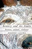 History and Its Limits: Human, Animal, Violence