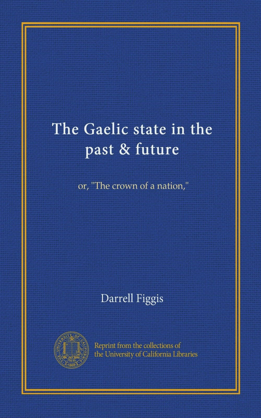"""The Gaelic state in the past & future: or, """"The crown of a nation,"""" pdf epub"""