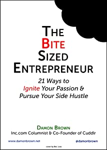 The Bite-Sized Entrepreneur: 21 Ways to Ignite Your Passion & Pursue Your Side Hustle (The Bite-Sized Entrepreneur Series)