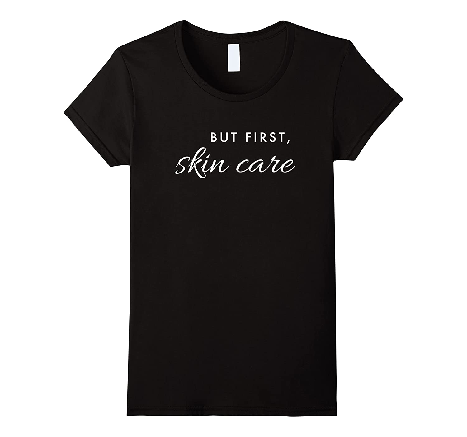 Womens Women's Cute Skin Care T-Shirt (but first, skin care)-TH