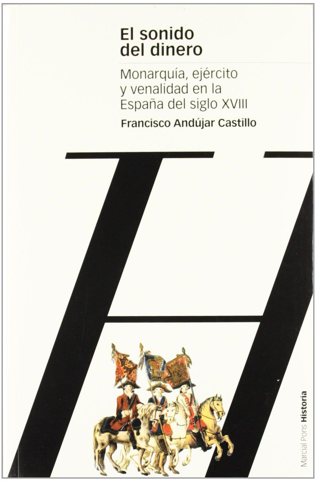 SONIDO DEL DINERO, EL: Monarquía, ejército y venalidad en la España del siglo XVIII Estudios: Amazon.es: Andujar Castillo, Francisco: Libros