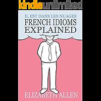 French Idioms Explained: Il est dans les nuages (French Edition)