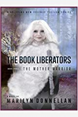 The Book Liberators: The Mother Warrior Kindle Edition