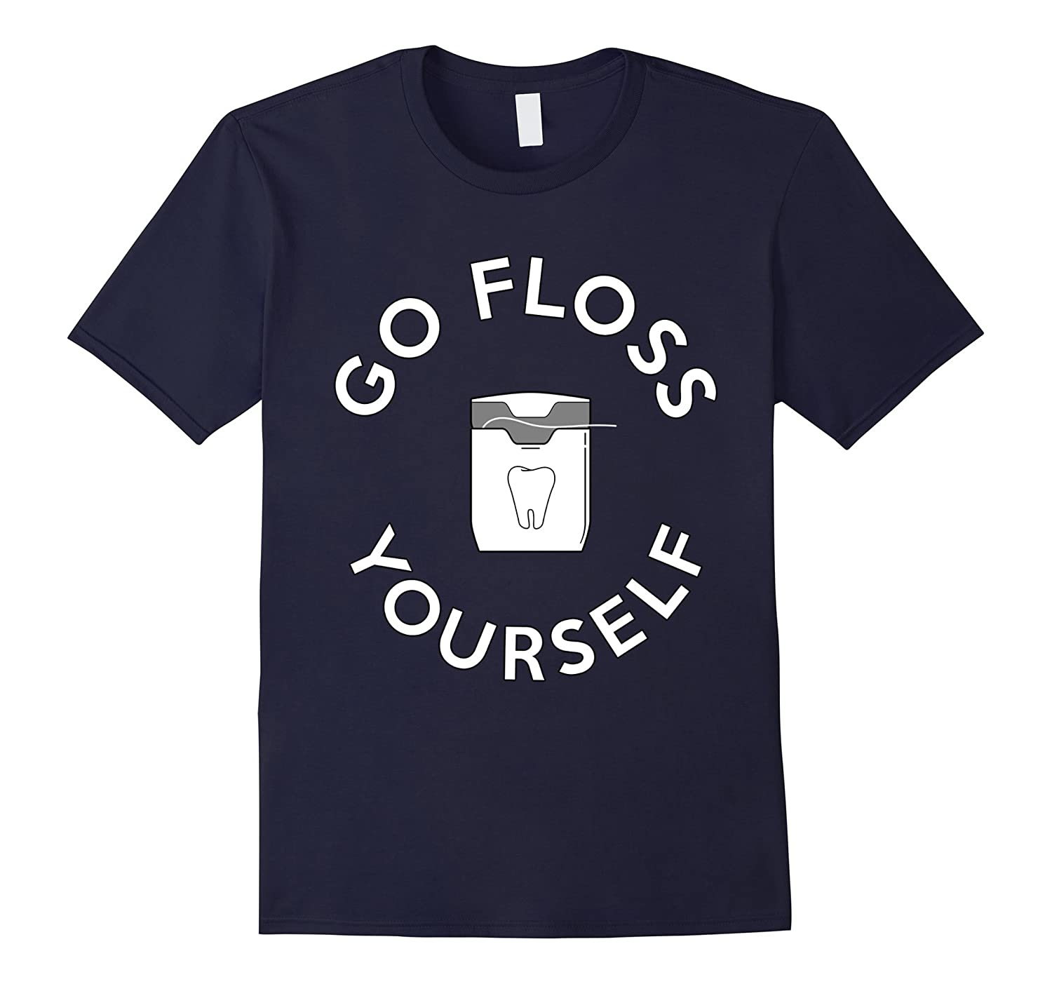 Go Floss Yourself Funny Tooth Shirt Gift Idea-TD