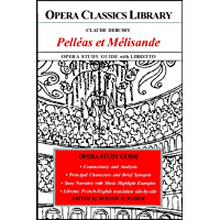 Claude Debussy PELLEAS et MELISANDE Opera Study Guide with Libretto (Opera Classics Library) (English Edition)