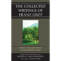 The Collected Writings of Franz Liszt: Essays and Letters of a Traveling Bachelor of Music book cover