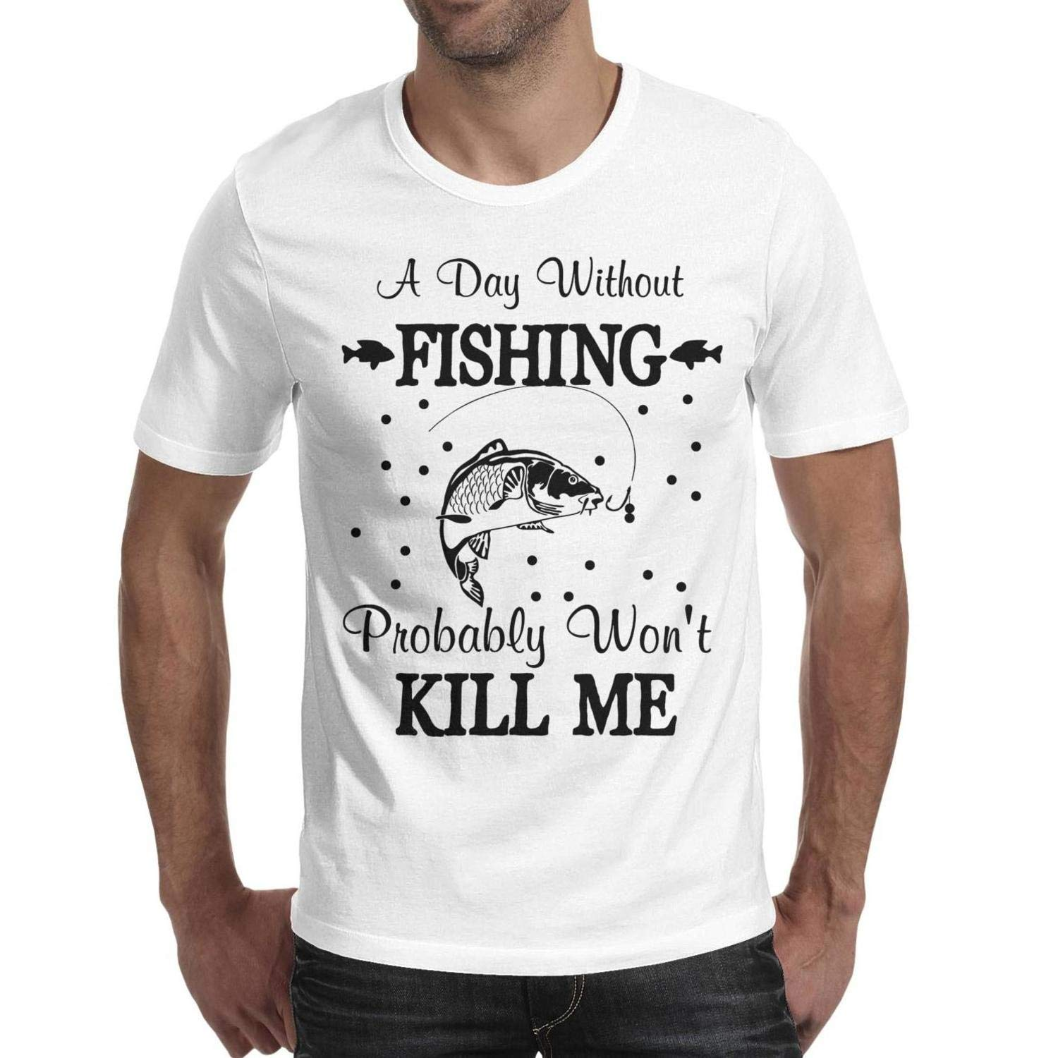 Man A Day Without Fishing Probably Wont Kill Me Black Funny Family Loose T Shirt