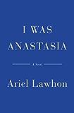 I Was Anastasia: A Novel