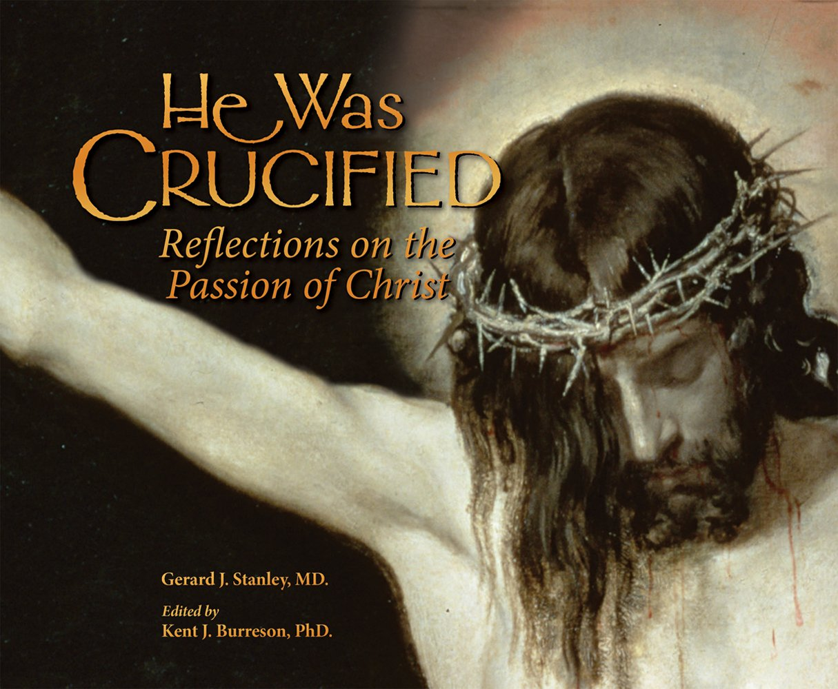 he was crucified reflections on the passion of christ gerard