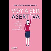 Voy a ser asertiva: Utiliza tu inteligencia emocional para autoafirmarte (Spanish Edition)