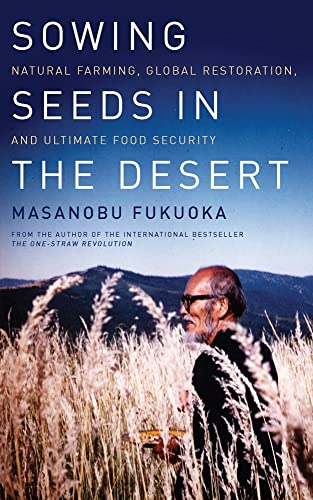 Sowing Seeds in the Desert: Natural Farming; Global Restoration; and Ultimate Food Security