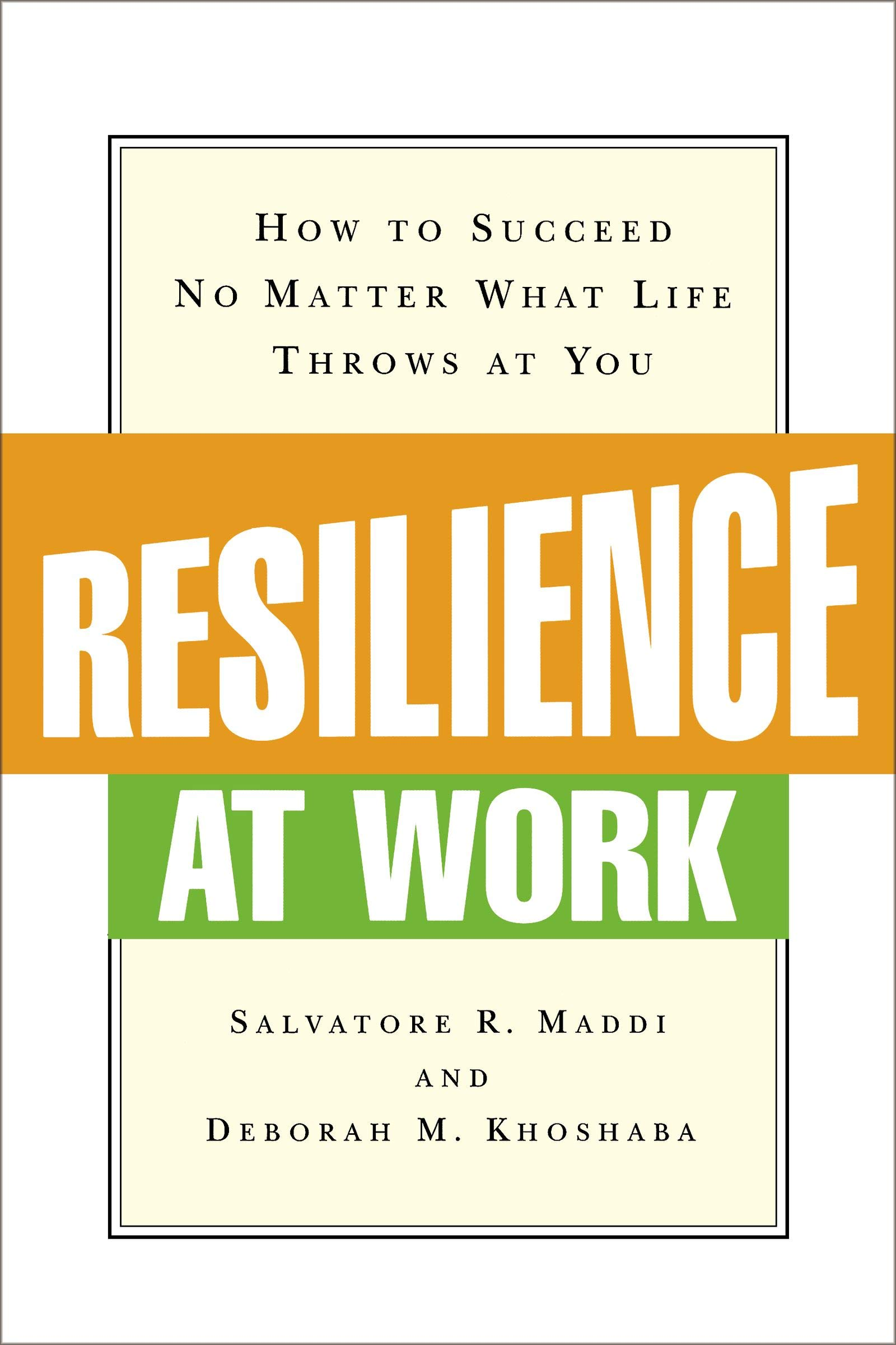 The Downside Of Resilience >> Resilience At Work How To Succeed No Matter What Life Throws At You