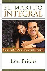 El marido integral: Guía práctica para ser un esposo bíblico (Spanish Edition) Kindle Edition